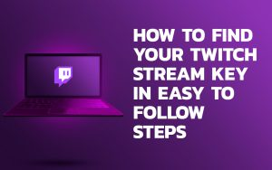 How to Find Your Twitch Stream Key in Easy to Follow Steps